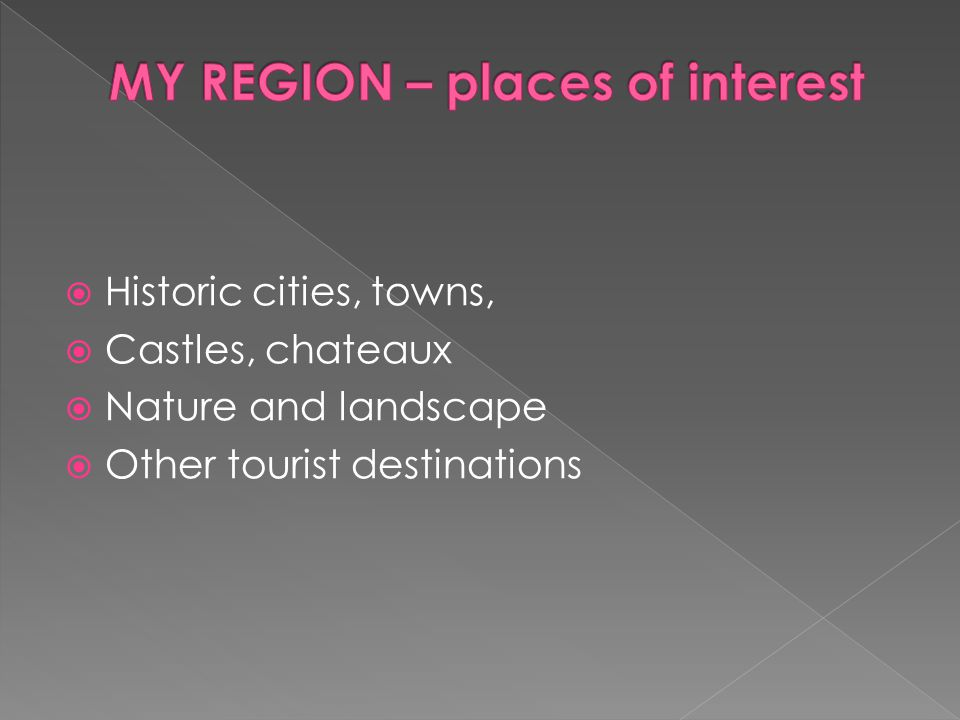  Historic cities, towns,  Castles, chateaux  Nature and landscape  Other tourist destinations