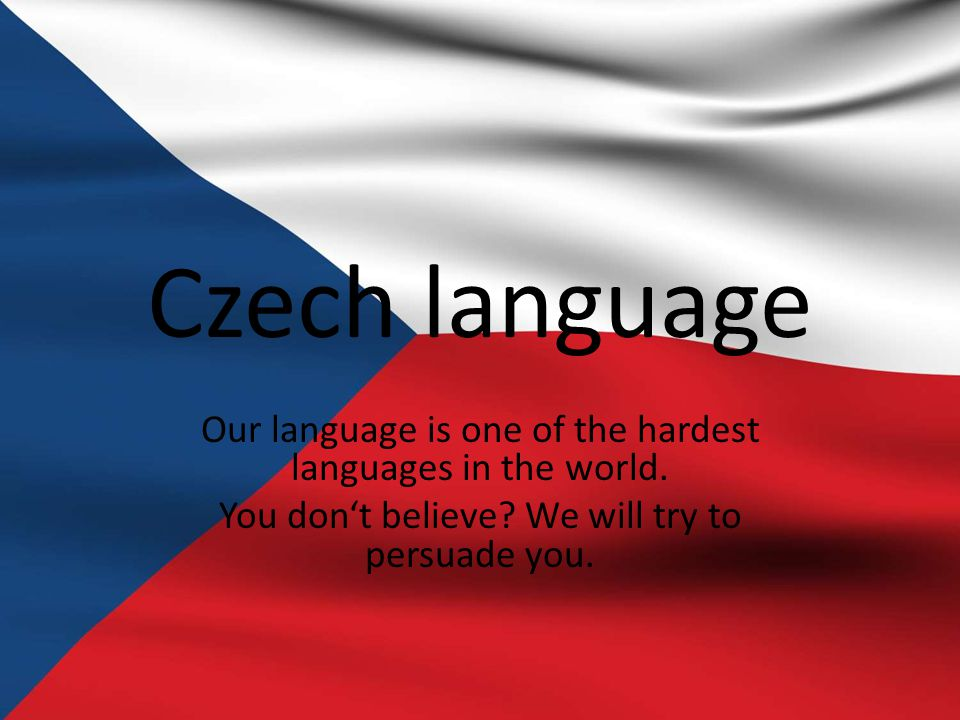 Something about our language Czech is west slavic language In our language there are special letters, that you can't find in other languages (ž, š, č, ř, or ě) earlier Czech language had compounds (cz, sz), that you can find in the Polish language The most difficult thing in the Czech language is grammar with many exceptions, for example y or i(even some native speakers don't understand it!!!) Czech language have many dialects for example Prague or Moravian dialect, and most people speak a dialect or informal czech.