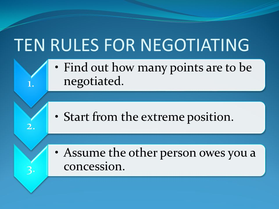 TEN RULES FOR NEGOTIATING 1. Find out how many points are to be negotiated.