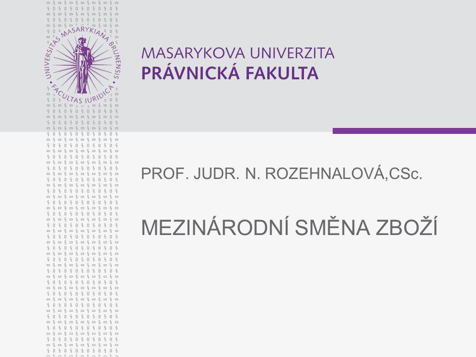 MEZINÁRODNÍ SMĚNA ZBOŽÍ PROF. JUDR. N. ROZEHNALOVÁ,CSc.