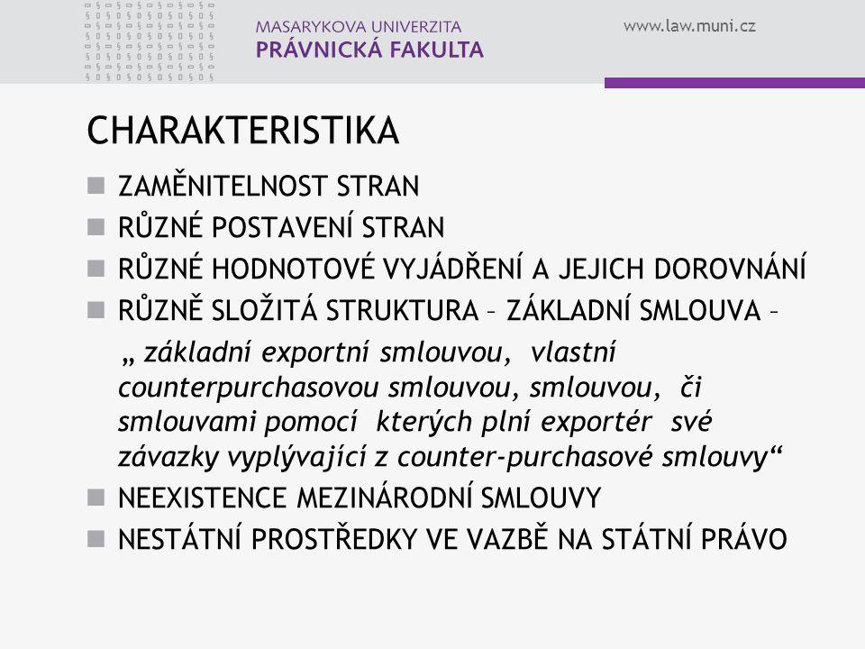 www.law.muni.cz CHARAKTERISTIKA ZAMĚNITELNOST STRAN RŮZNÉ POSTAVENÍ STRAN RŮZNÉ HODNOTOVÉ VYJÁDŘENÍ A JEJICH DOROVNÁNÍ RŮZNĚ SLOŽITÁ STRUKTURA – ZÁKLA