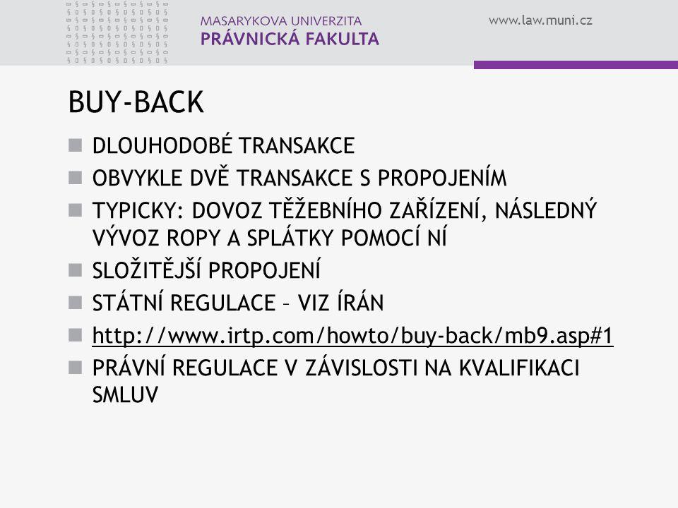 www.law.muni.cz BUY-BACK DLOUHODOBÉ TRANSAKCE OBVYKLE DVĚ TRANSAKCE S PROPOJENÍM TYPICKY: DOVOZ TĚŽEBNÍHO ZAŘÍZENÍ, NÁSLEDNÝ VÝVOZ ROPY A SPLÁTKY POMO