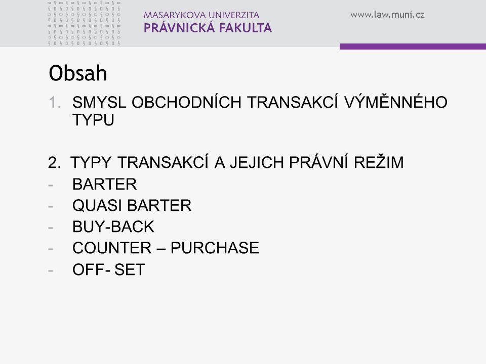 www.law.muni.cz Obsah 1.SMYSL OBCHODNÍCH TRANSAKCÍ VÝMĚNNÉHO TYPU 2. TYPY TRANSAKCÍ A JEJICH PRÁVNÍ REŽIM -BARTER -QUASI BARTER -BUY-BACK -COUNTER – P