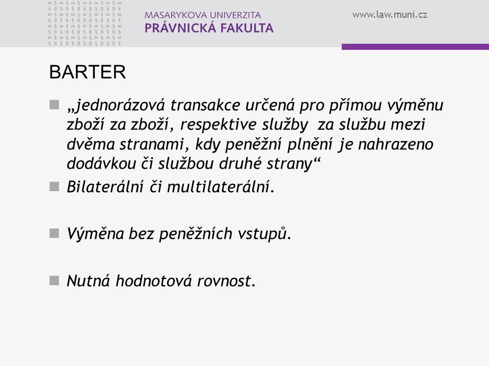 """www.law.muni.cz BARTER """"jednorázová transakce určená pro přímou výměnu zboží za zboží, respektive služby za službu mezi dvěma stranami, kdy peněžní plnění je nahrazeno dodávkou či službou druhé strany Bilaterální či multilaterální."""