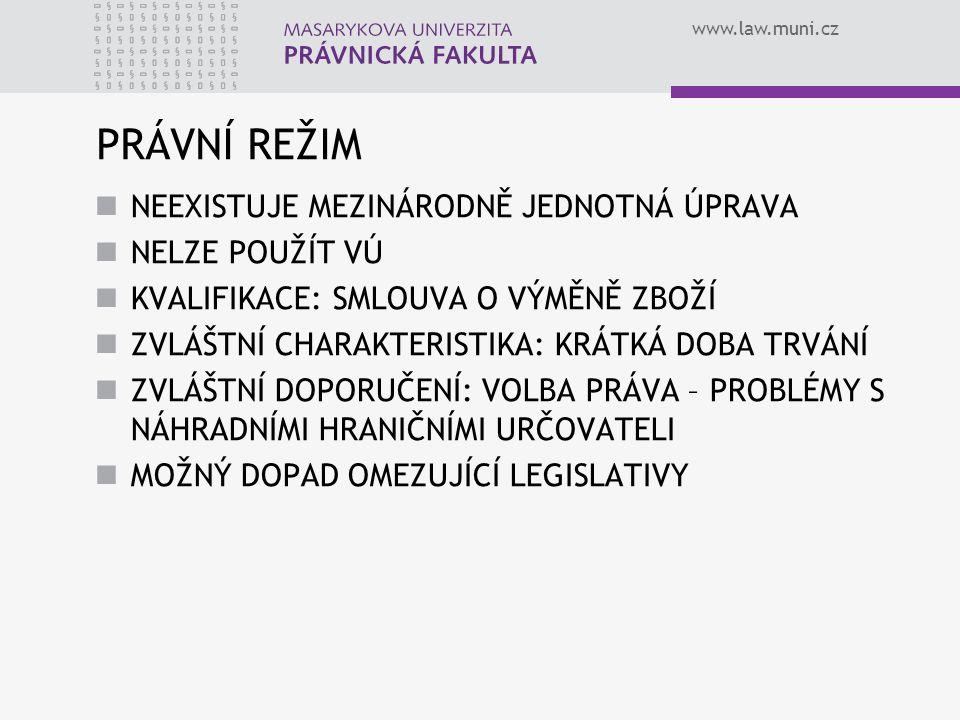 www.law.muni.cz PRÁVNÍ REŽIM NEEXISTUJE MEZINÁRODNĚ JEDNOTNÁ ÚPRAVA NELZE POUŽÍT VÚ KVALIFIKACE: SMLOUVA O VÝMĚNĚ ZBOŽÍ ZVLÁŠTNÍ CHARAKTERISTIKA: KRÁT