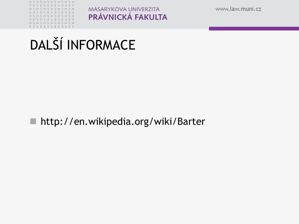 www.law.muni.cz DALŠÍ INFORMACE http://en.wikipedia.org/wiki/Barter
