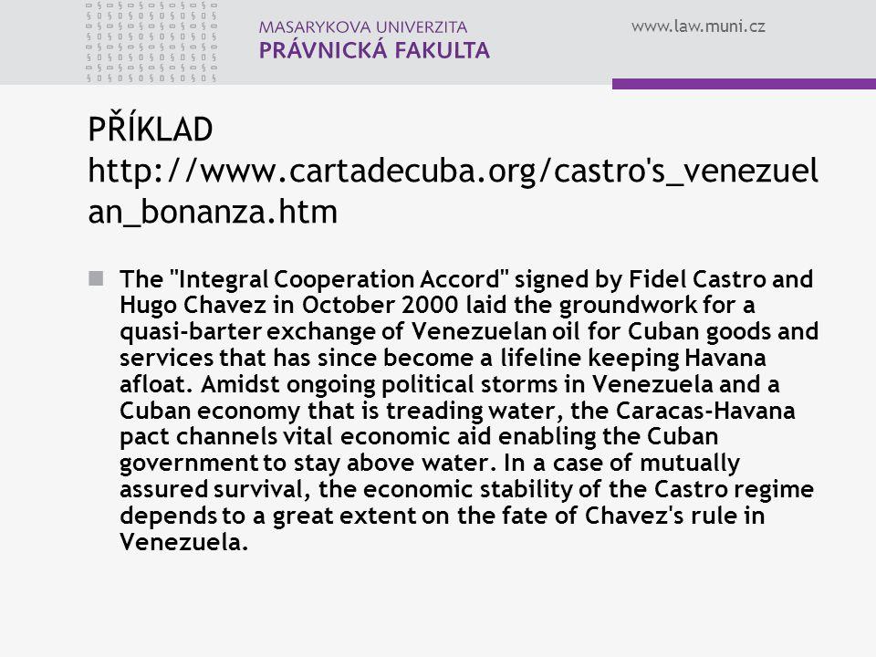 www.law.muni.cz PŘÍKLAD http://www.cartadecuba.org/castro's_venezuel an_bonanza.htm The