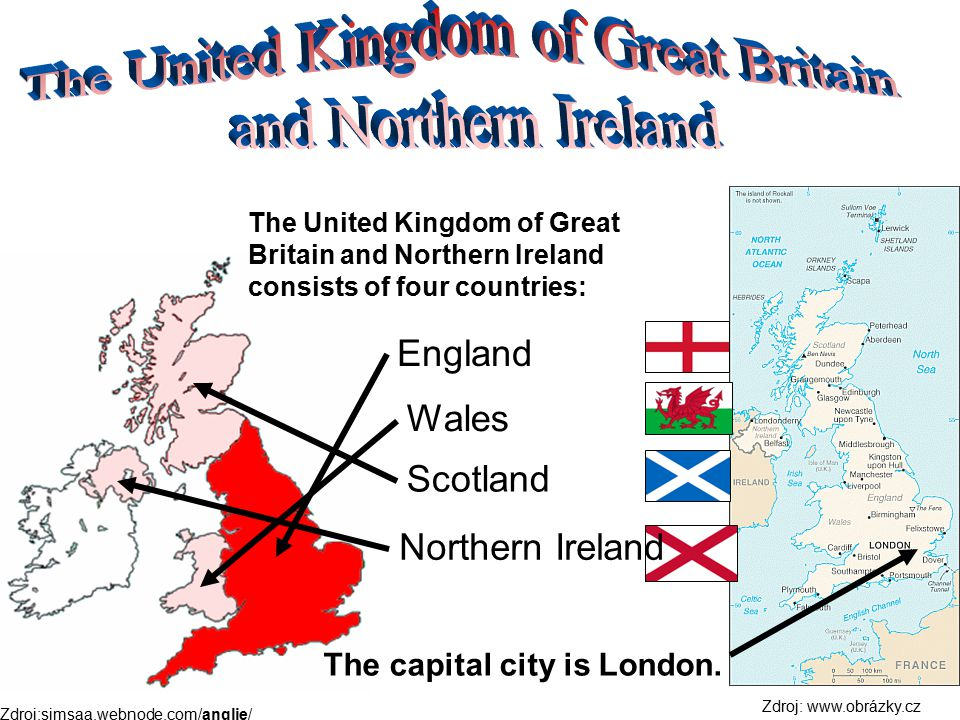 The United Kingdom of Great Britain and Northern Ireland consists of four countries: Northern Ireland The capital city is London. Zdroj:simsaa.webnode