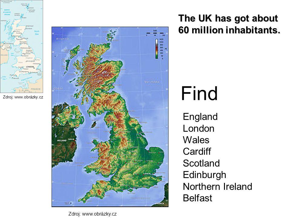 Find England London Wales Cardiff Scotland Edinburgh Northern Ireland Belfast Zdroj: www.obrázky.cz The UK has got about 60 million inhabitants.