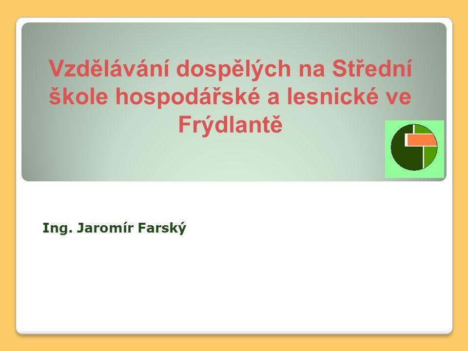 Vzdělávání dospělých na Střední škole hospodářské a lesnické ve Frýdlantě Ing. Jaromír Farský