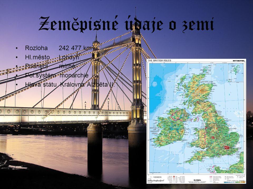 Zem ě pisné údaje o zemi Rozloha 242 477 km 2 Hl.město Londýn Podnebí mírné Pol.systém monarchie Hlava státu Královna Alžběta II.