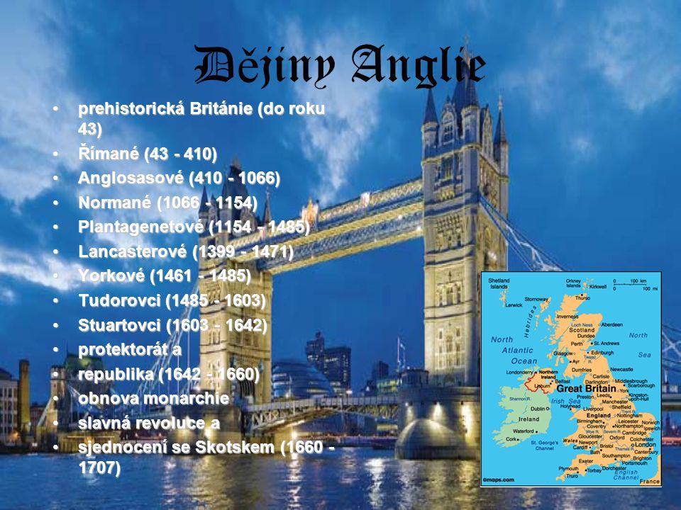 D ě jiny Anglie prehistorická Británie (do roku 43)prehistorická Británie (do roku 43) Římané (43 - 410)Římané (43 - 410) Anglosasové (410 - 1066)Anglosasové (410 - 1066) Normané (1066 - 1154)Normané (1066 - 1154) Plantagenetové (1154 - 1485)Plantagenetové (1154 - 1485) Lancasterové (1399 - 1471)Lancasterové (1399 - 1471) Yorkové (1461 - 1485)Yorkové (1461 - 1485) Tudorovci (1485 - 1603)Tudorovci (1485 - 1603) Stuartovci (1603 - 1642)Stuartovci (1603 - 1642) protektorát aprotektorát a republika (1642 - 1660)republika (1642 - 1660) obnova monarchieobnova monarchie slavná revoluce aslavná revoluce a sjednocení se Skotskem (1660 - 1707)sjednocení se Skotskem (1660 - 1707)