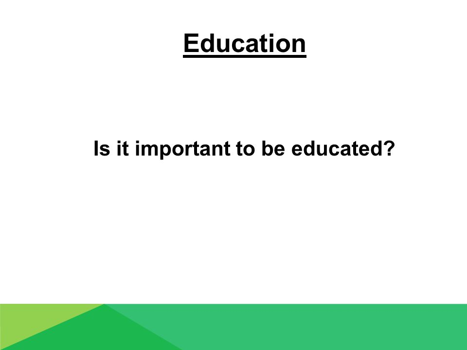 Education Is it important to be educated?