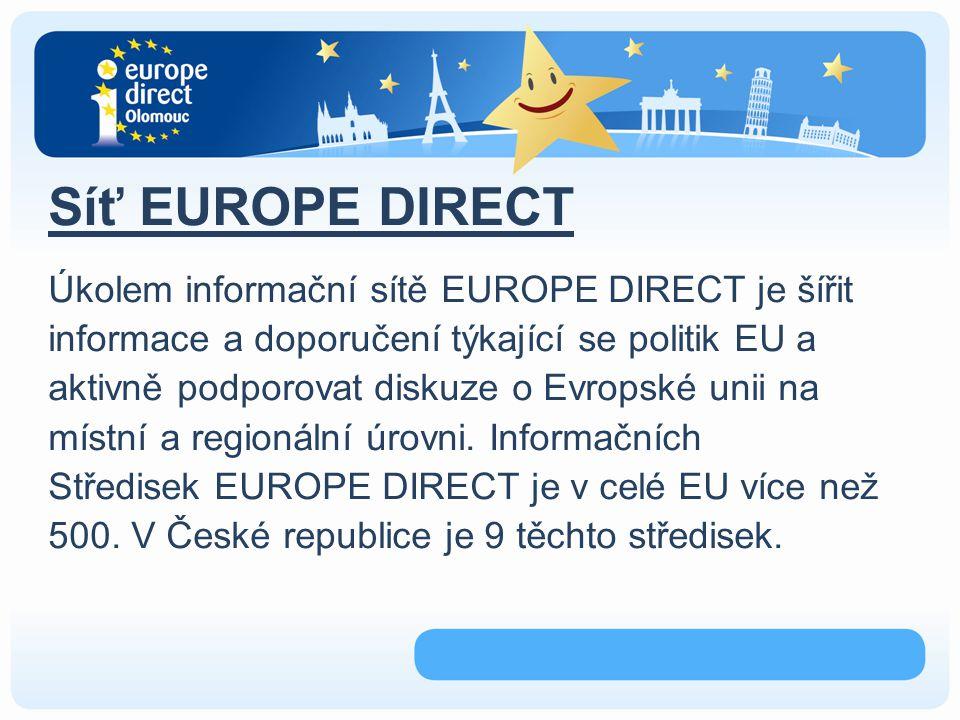 Síť EUROPE DIRECT Úkolem informační sítě EUROPE DIRECT je šířit informace a doporučení týkající se politik EU a aktivně podporovat diskuze o Evropské unii na místní a regionální úrovni.