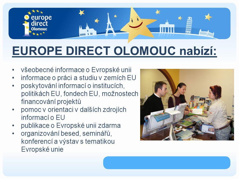 EUROPE DIRECT OLOMOUC nabízí: všeobecné informace o Evropské unii informace o práci a studiu v zemích EU poskytování informací o institucích, politikách EU, fondech EU, možnostech financování projektů pomoc v orientaci v dalších zdrojích informací o EU publikace o Evropské unii zdarma organizování besed, seminářů, konferencí a výstav s tematikou Evropské unie