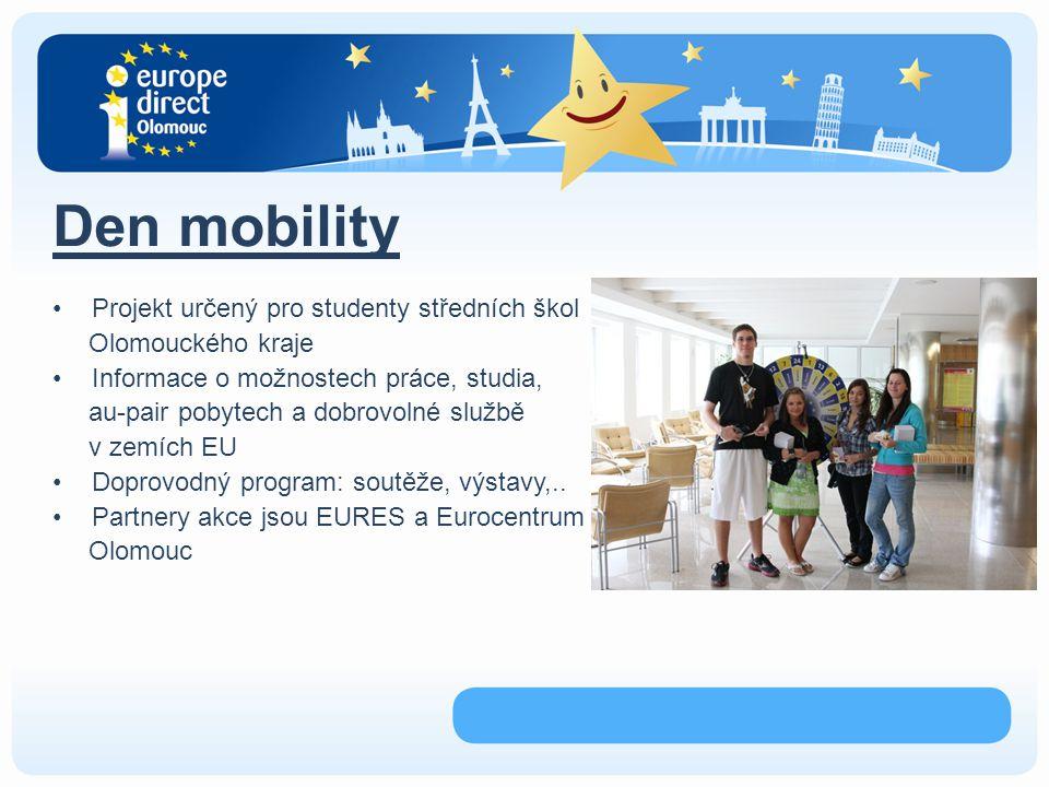 Den mobility Projekt určený pro studenty středních škol Olomouckého kraje Informace o možnostech práce, studia, au-pair pobytech a dobrovolné službě v zemích EU Doprovodný program: soutěže, výstavy,..