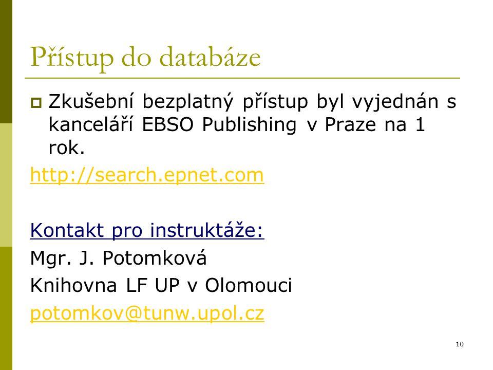 10 Přístup do databáze  Zkušební bezplatný přístup byl vyjednán s kanceláří EBSO Publishing v Praze na 1 rok. http://search.epnet.com Kontakt pro ins
