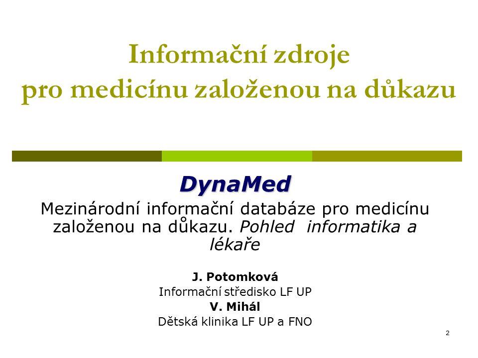 2 Informační zdroje pro medicínu založenou na důkazu DynaMed Mezinárodní informační databáze pro medicínu založenou na důkazu. Pohled informatika a lé