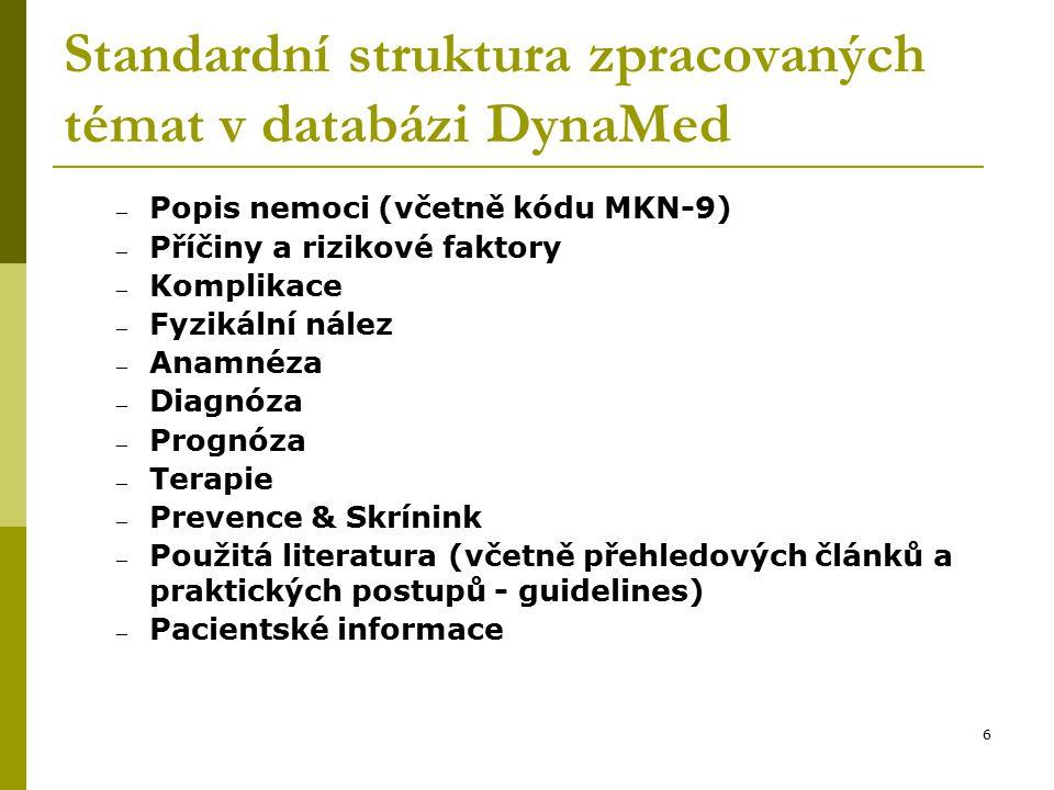 6 Standardní struktura zpracovaných témat v databázi DynaMed – Popis nemoci (včetně kódu MKN-9) – Příčiny a rizikové faktory – Komplikace – Fyzikální nález – Anamnéza – Diagnóza – Prognóza – Terapie – Prevence & Skrínink – Použitá literatura (včetně přehledových článků a praktických postupů - guidelines) – Pacientské informace