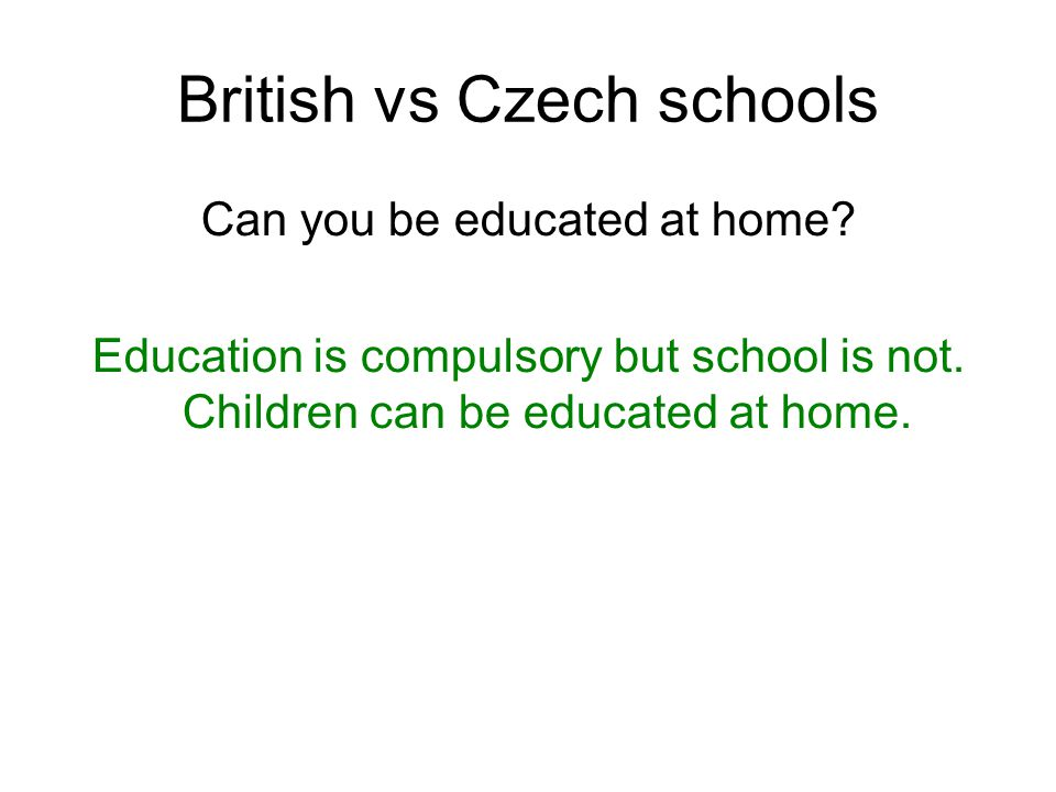 British vs Czech schools Can you be educated at home.