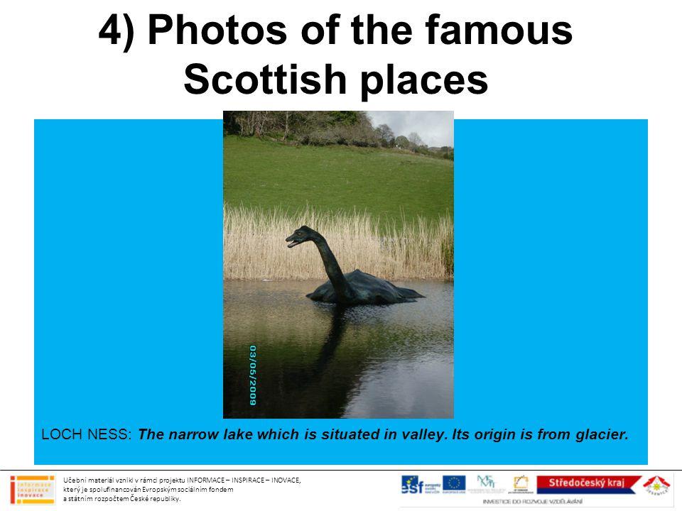 4) Photos of the famous Scottish places Učební materiál vznikl v rámci projektu INFORMACE – INSPIRACE – INOVACE, který je spolufinancován Evropským sociálním fondem a státním rozpočtem České republiky.