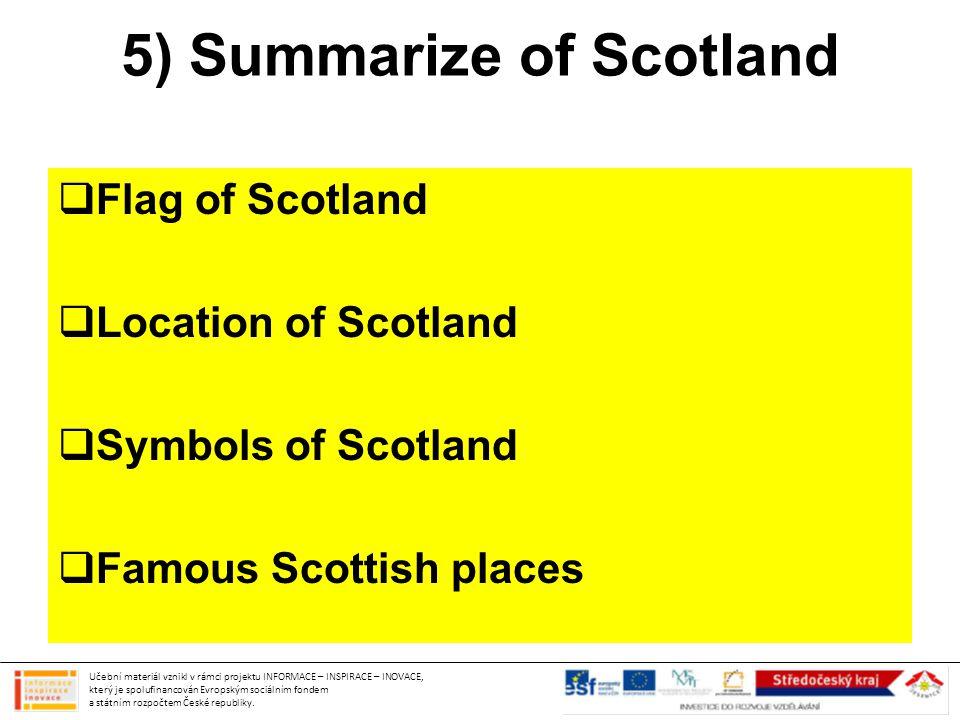 5) Summarize of Scotland Učební materiál vznikl v rámci projektu INFORMACE – INSPIRACE – INOVACE, který je spolufinancován Evropským sociálním fondem a státním rozpočtem České republiky.