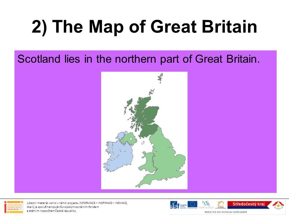 2) The Map of Great Britain Scotland lies in the northern part of Great Britain. Učební materiál vznikl v rámci projektu INFORMACE – INSPIRACE – INOVA