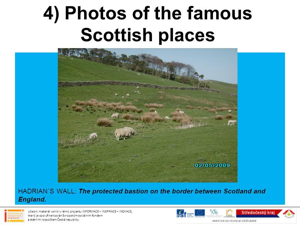 4) Photos of the famous Scottish places Učební materiál vznikl v rámci projektu INFORMACE – INSPIRACE – INOVACE, který je spolufinancován Evropským so