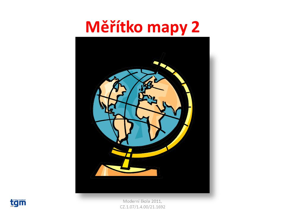 Měřítko mapy 2 Moderní škola 2011, CZ.1.07/1.4.00/21.1692