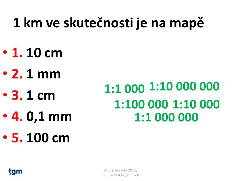 1 km ve skutečnosti je na mapě 1. 10 cm 2. 1 mm 3. 1 cm 4. 0,1 mm 5. 100 cm 1:10 000 000 1:1 000 000 1:100 0001:10 000 1:1 000