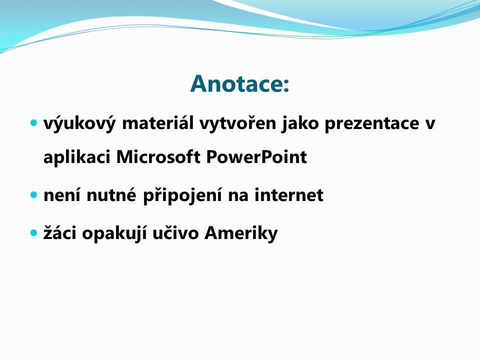 Anotace: výukový materiál vytvořen jako prezentace v aplikaci Microsoft PowerPoint není nutné připojení na internet žáci opakují učivo Ameriky