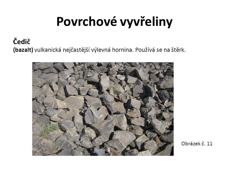 Povrchové vyvřeliny Čedič (bazalt) vulkanická nejčastější výlevná hornina. Používá se na štěrk. Obrázek č. 11