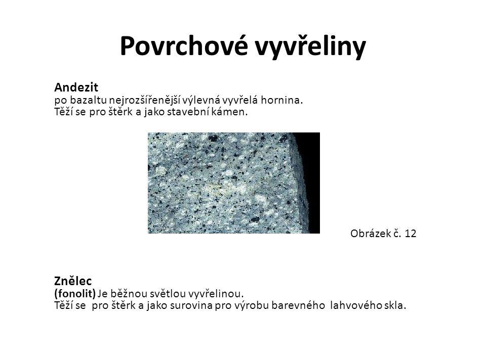 Povrchové vyvřeliny Andezit po bazaltu nejrozšířenější výlevná vyvřelá hornina. Těží se pro štěrk a jako stavební kámen. Obrázek č. 12 Znělec (fonolit