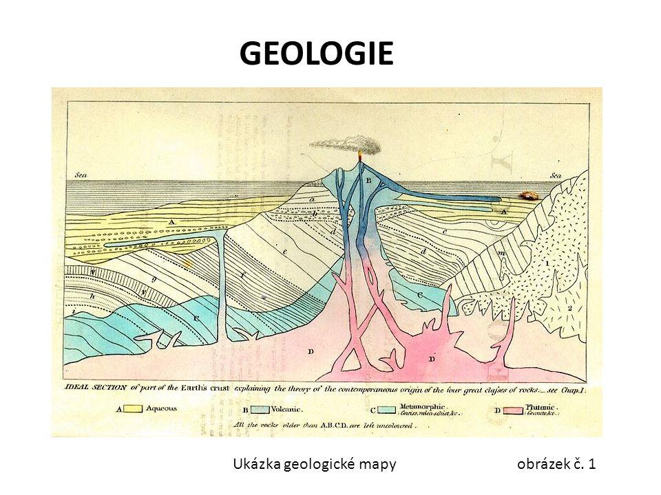 GEOLOGIE je věda o Zemi, která zkoumá její složení, stavbu a historický vývoj.