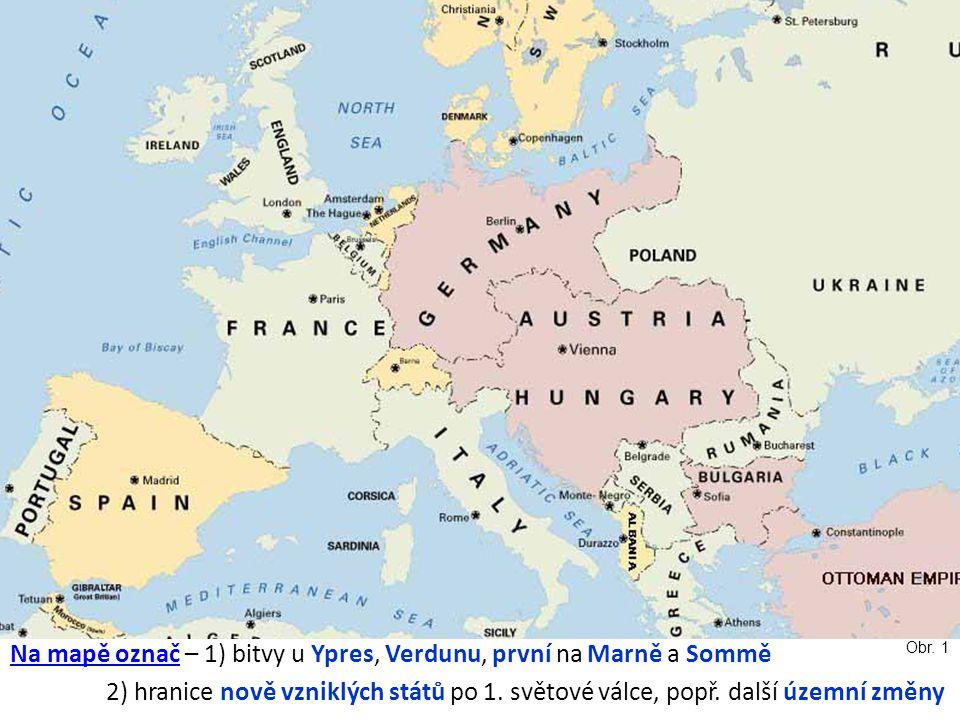 Na mapě označ – 1) bitvy u Ypres, Verdunu, první na Marně a Sommě 2) hranice nově vzniklých států po 1. světové válce, popř. další územní změny Obr. 1