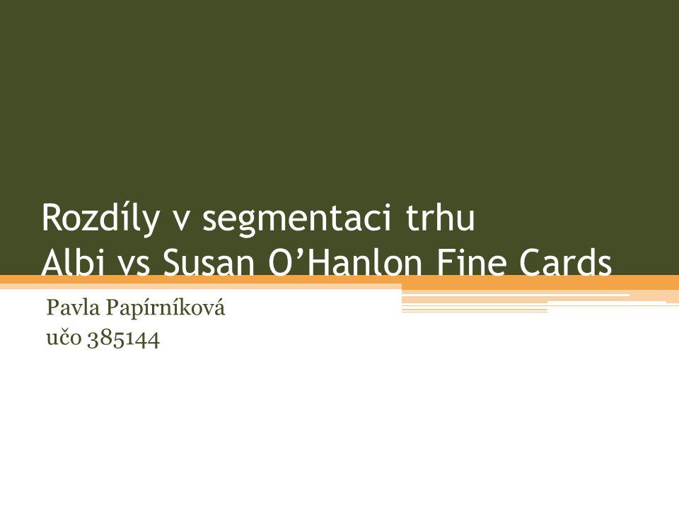 Rozdíly v segmentaci trhu Albi vs Susan O'Hanlon Fine Cards Pavla Papírníková učo 385144