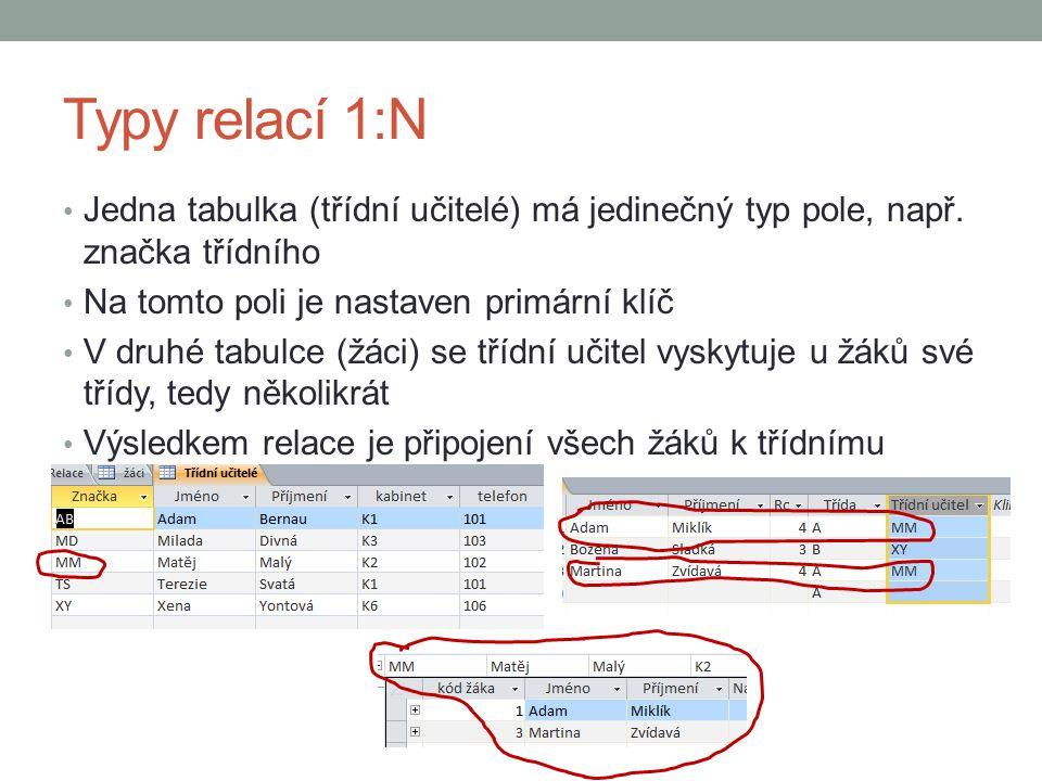 Typy relací 1:N Jedna tabulka (třídní učitelé) má jedinečný typ pole, např.