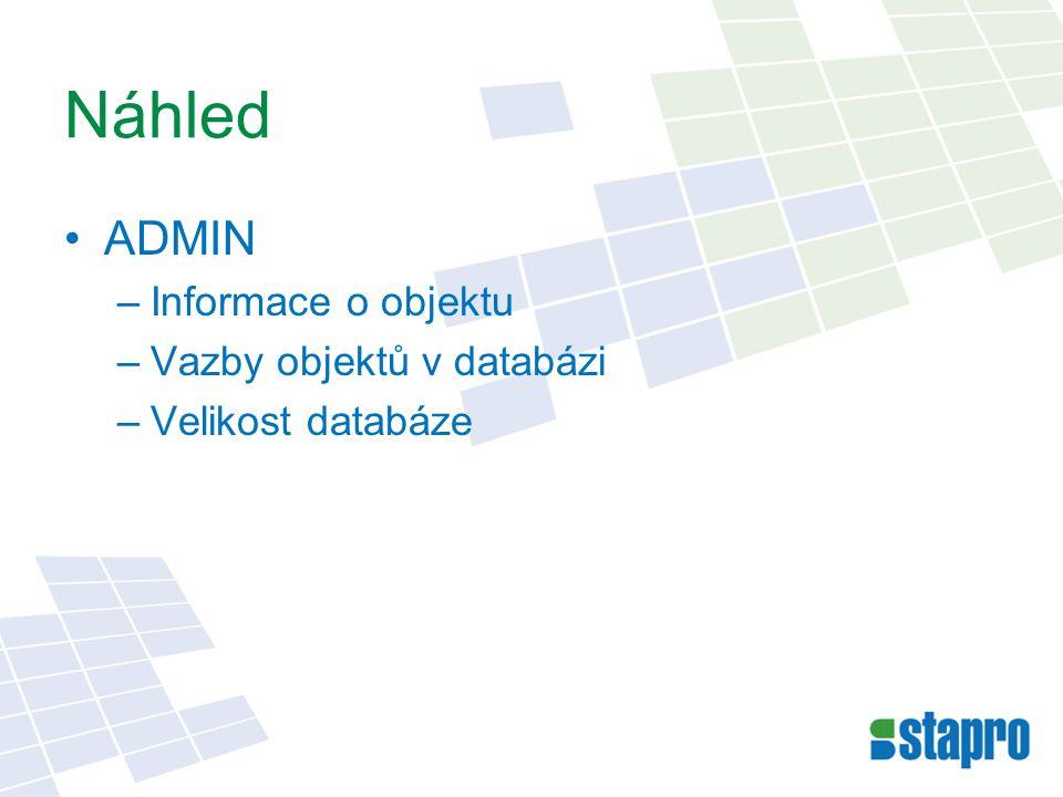 Náhled ADMIN –Informace o objektu –Vazby objektů v databázi –Velikost databáze