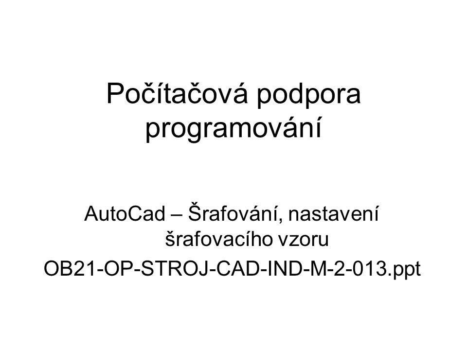 Počítačová podpora programování AutoCad – Šrafování, nastavení šrafovacího vzoru OB21-OP-STROJ-CAD-IND-M-2-013.ppt
