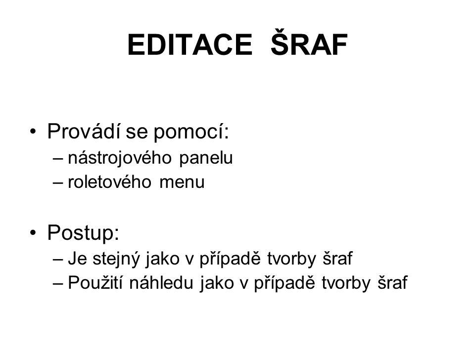 EDITACE ŠRAF Provádí se pomocí: –nástrojového panelu –roletového menu Postup: –Je stejný jako v případě tvorby šraf –Použití náhledu jako v případě tvorby šraf