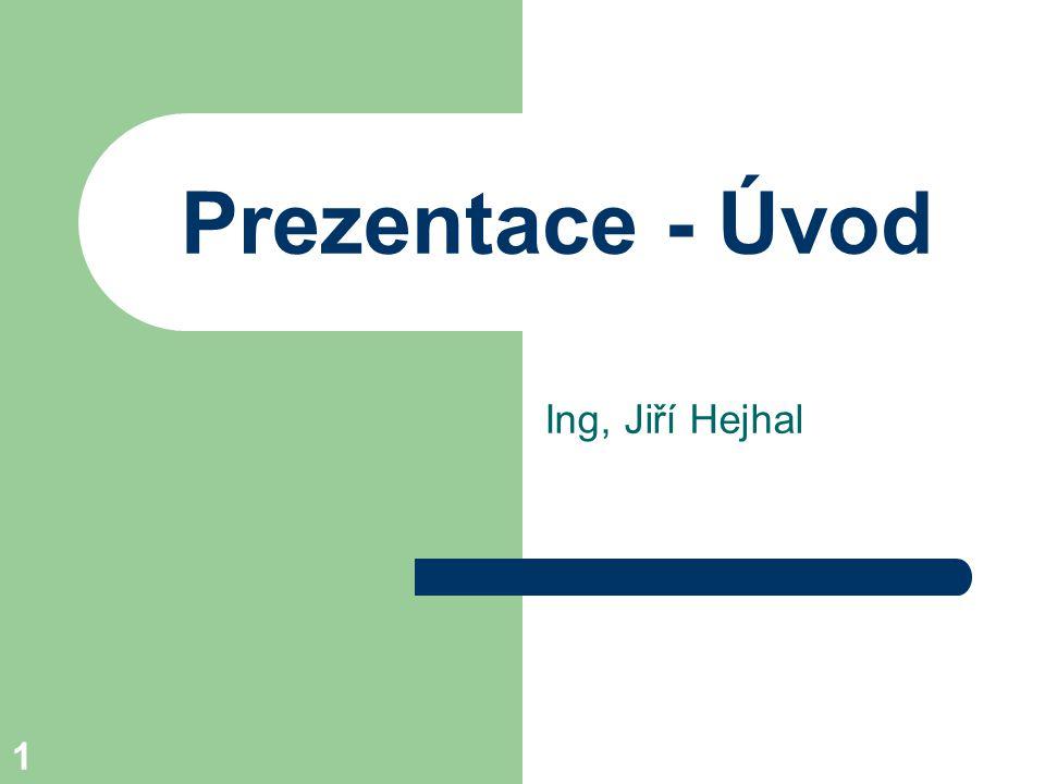 1 Prezentace - Úvod Ing, Jiří Hejhal