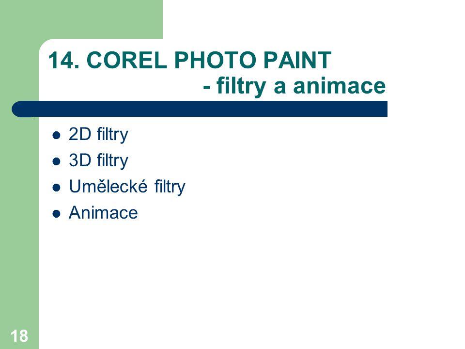 18 14. COREL PHOTO PAINT - filtry a animace 2D filtry 3D filtry Umělecké filtry Animace