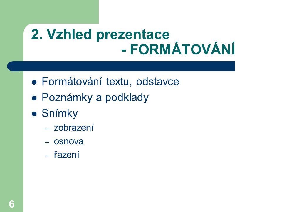 6 2. Vzhled prezentace - FORMÁTOVÁNÍ Formátování textu, odstavce Poznámky a podklady Snímky – zobrazení – osnova – řazení