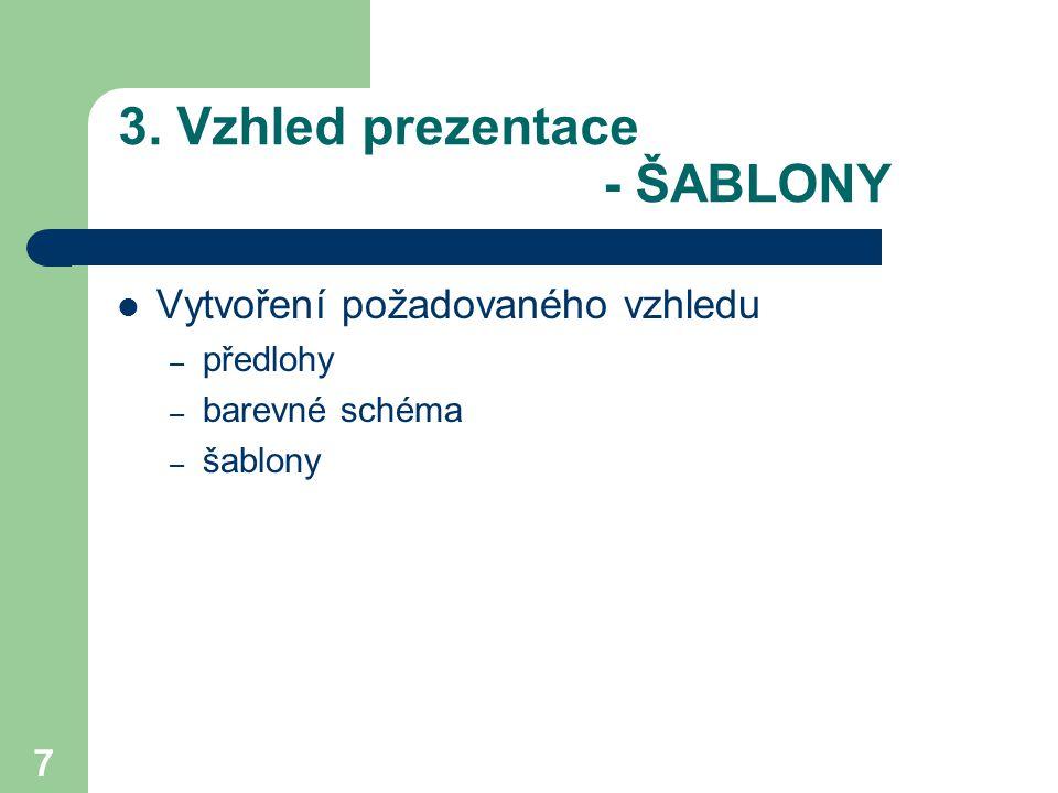 7 3. Vzhled prezentace - ŠABLONY Vytvoření požadovaného vzhledu – předlohy – barevné schéma – šablony
