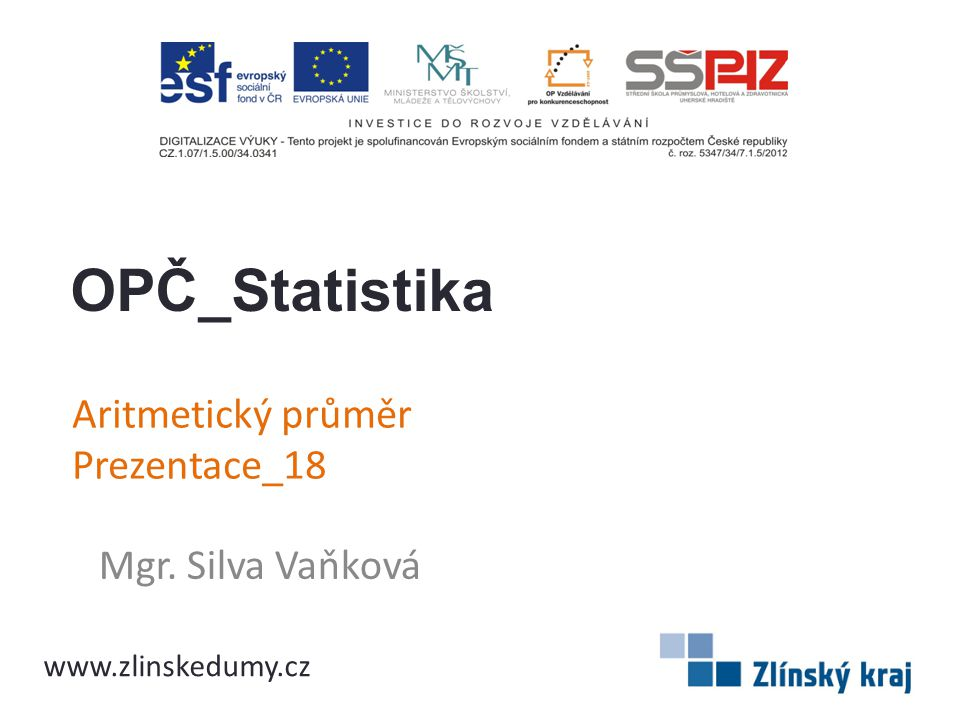 Aritmetický průměr Prezentace_18 Mgr. Silva Vaňková OPČ_Statistika www.zlinskedumy.cz