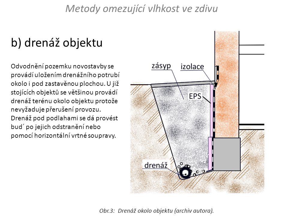 b) drenáž objektu Odvodnění pozemku novostavby se provádí uložením drenážního potrubí okolo i pod zastavěnou plochou. U již stojících objektů se větši