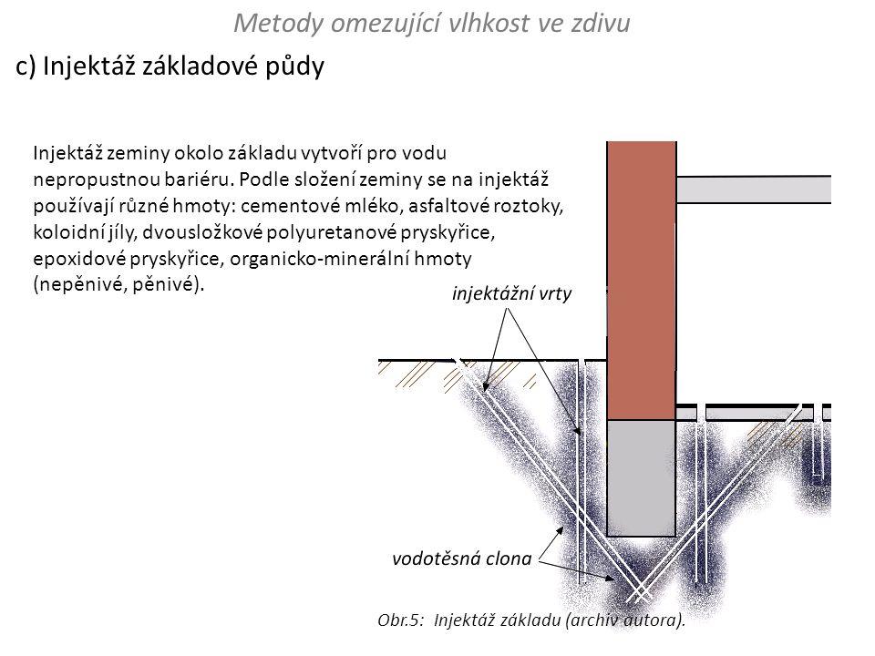 c) Injektáž základové půdy Injektáž zeminy okolo základu vytvoří pro vodu nepropustnou bariéru. Podle složení zeminy se na injektáž používají různé hm