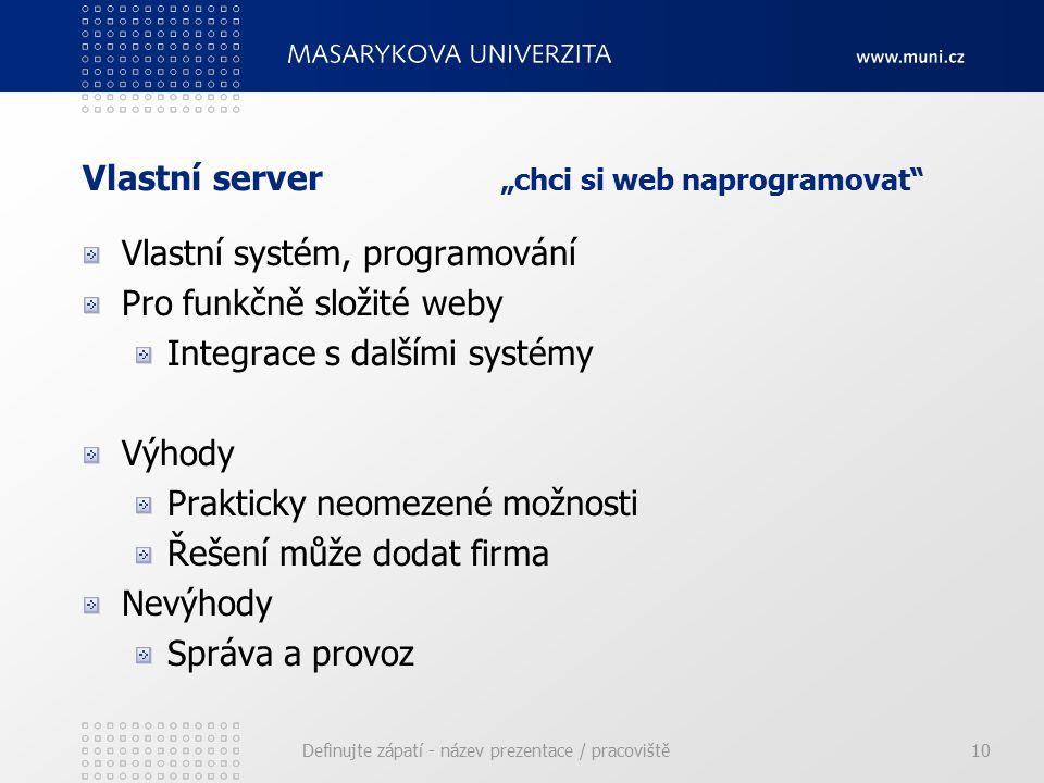 """Vlastní server """"chci si web naprogramovat Vlastní systém, programování Pro funkčně složité weby Integrace s dalšími systémy Výhody Prakticky neomezené možnosti Řešení může dodat firma Nevýhody Správa a provoz Definujte zápatí - název prezentace / pracoviště10"""
