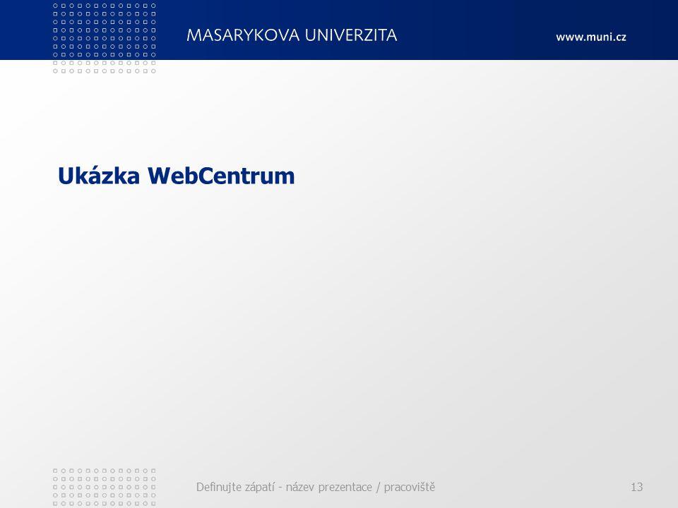 Ukázka WebCentrum Definujte zápatí - název prezentace / pracoviště13