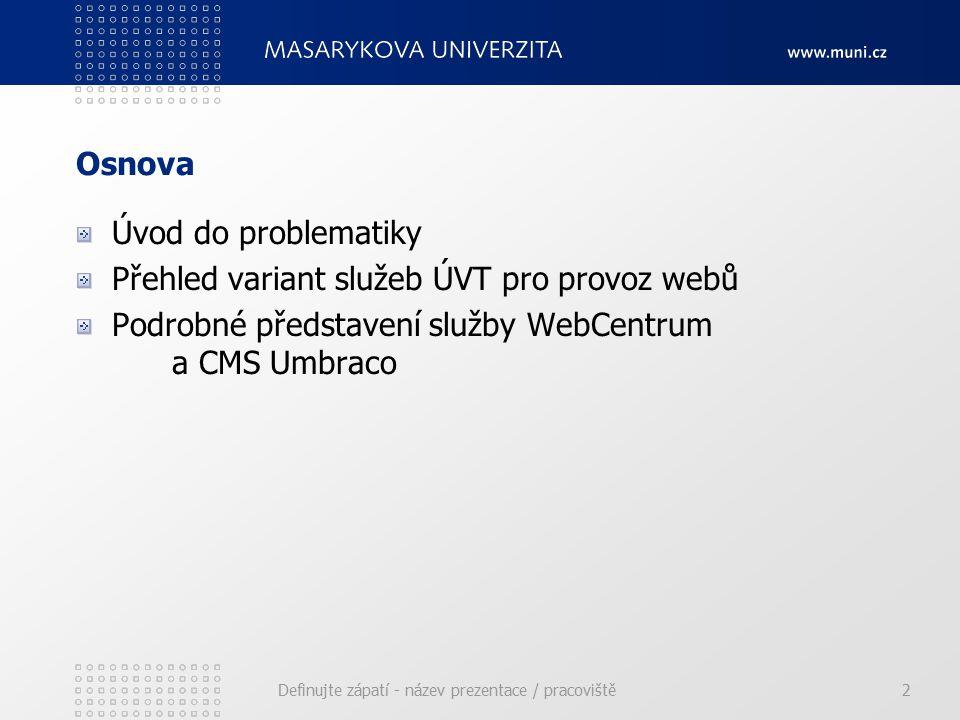 Osnova Úvod do problematiky Přehled variant služeb ÚVT pro provoz webů Podrobné představení služby WebCentrum a CMS Umbraco Definujte zápatí - název prezentace / pracoviště2